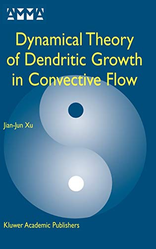 Dynamical Theory of Dendritic Growth in Convective Flow (Advances in Mechanics and Mathematics): ...