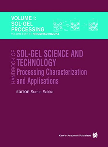 Handbook of Sol-Gel Science and Technology: Sol-Gel Processing/Hiromitsu Kozuka v. 1: ...