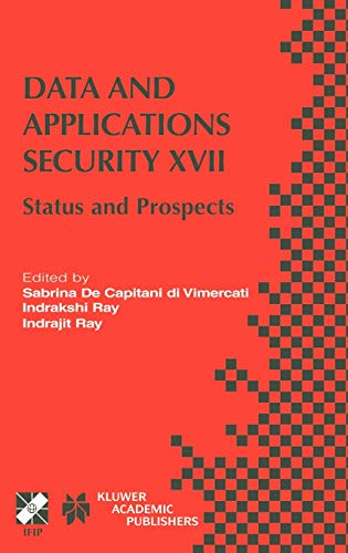 9781402080692: Data and Applications Security XVII: Status and Prospects (IFIP Advances in Information and Communication Technology)