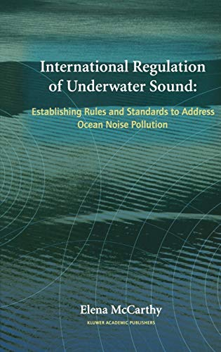 9781402080777: International Regulation of Underwater Sound: Establishing Rules and Standards to Address Ocean Noise Pollution (Solid Mechanics and Its Applications)