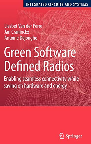 9781402082108: Green Software Defined Radios: Enabling seamless connectivity while saving on hardware and energy (Integrated Circuits and Systems)