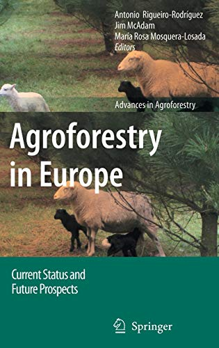 Agroforestry in Europe Current Status and Future Prospects Advances in Agroforestry