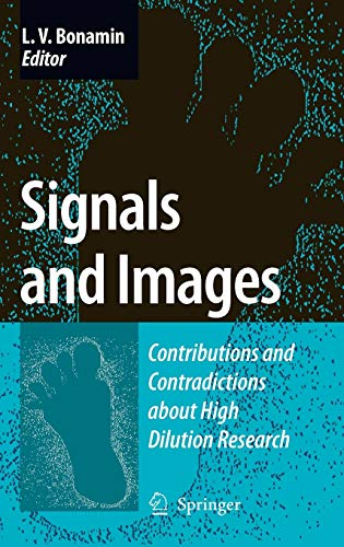 9781402085345: Signals and Images: Contributions and Contradictions about High Dilution Research