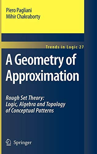 9781402086212: A Geometry of Approximation: Rough Set Theory: Logic, Algebra and Topology of Conceptual Patterns (Trends in Logic)