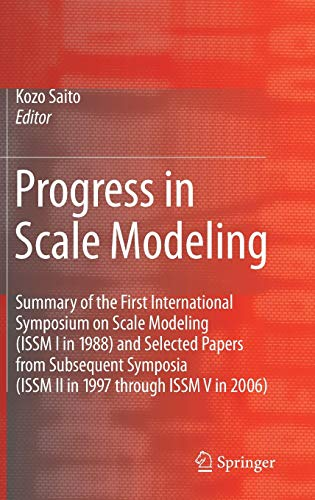 9781402086816: Progress in Scale Modeling: Summary of the First International Symposium on Scale Modeling (ISSM I in 1988) and Selected Papers from Subsequent Symposia (ISSM II in 1997 through ISSM V in 2006)