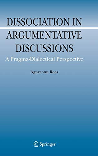 Dissociation in Argumentative Discussions: A Pragma-Dialectical Perspective: Agnes van Rees