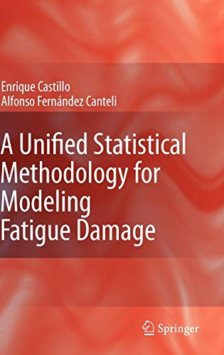 9781402091810: A Unified Statistical Methodology for Modeling Fatigue Damage