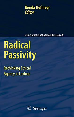 9781402093463: Radical Passivity: Rethinking Ethical Agency in Levinas (Library of Ethics and Applied Philosophy)