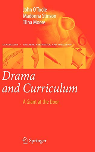 Drama and Curriculum: A Giant at the Door (Landscapes: the Arts, Aesthetics, and Education) (9781402093692) by John O'Toole; Madonna Stinson; Tiina Moore