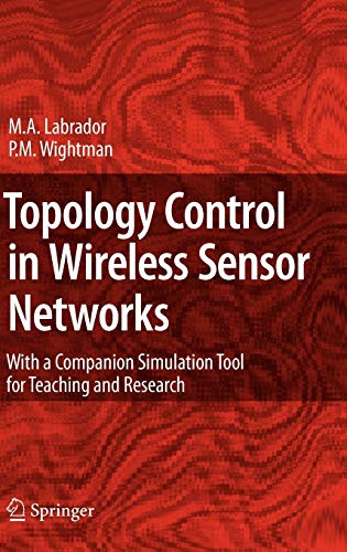 Topology Control in Wireless Sensor Networks: Miguel A. Labrador