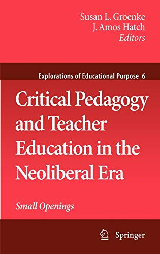 9781402095870: Critical Pedagogy and Teacher Education in the Neoliberal Era: Small Openings (Explorations of Educational Purpose)