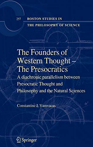 9781402097904: The Founders of Western Thought – The Presocratics: A diachronic parallelism between Presocratic Thought and Philosophy and the Natural Sciences ... in the Philosophy and History of Science)