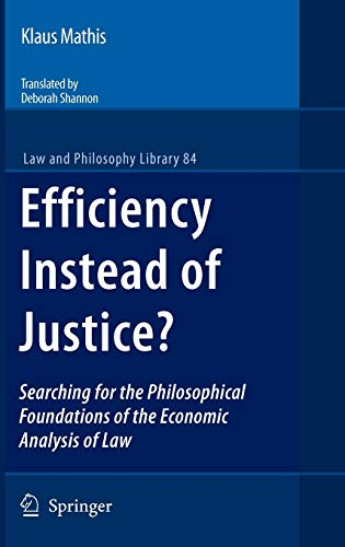 9781402097973: Efficiency Instead of Justice?: Searching for the Philosophical Foundations of the Economic Analysis of Law (Law and Philosophy Library)