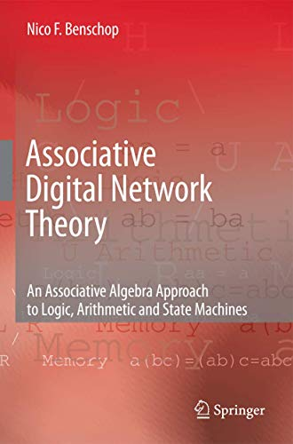 9781402098284: Associative Digital Network Theory: An Associative Algebra Approach to Logic, Arithmetic and State Machines