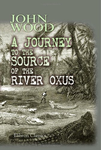 9781402100345: A Journey to the Source of the River Oxus: With an essay on the geography of the valley of the Oxus by Henry Yule