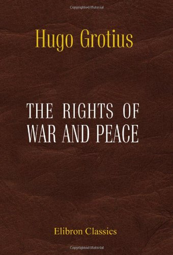9781402100666: The Rights of War and Peace: Including the Law of Nature and of Nations