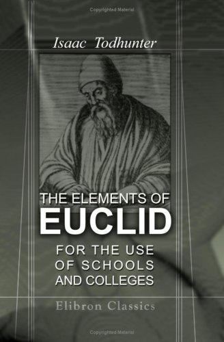 9781402106224: The Elements of Euclid for the Use of Schools and Colleges: Comprising the First Six Books and Portions of the Eleventh and Twelfth Books; with Notes, an Appendix, and Exercises