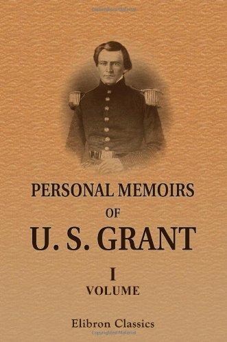 Personal Memoirs of U. S. Grant: Volume 1: Grant, Ulysses S.