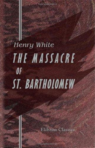 The Massacre of St. Bartholomew: Preceded by: White, Henry