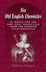 9781402122859: Six Old English Chronicles, of Which Two are Now First Translated from the Monkish Latin Originals. Ethelwerd's Chronicle. Asser's Life of Alfred. Geoffrey of Monmouth's British History. Gildas. Nennius. And Richard of Cirencester. Edited, with Illustrati