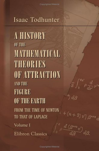 9781402123030: A History of the Mathematical Theories of Attraction and the Figure of the Earth, from the Time of Newton to That of Laplace: Volume 1
