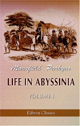9781402127434: Life in Abyssinia: Being Notes Collected During Three Years' Residence and Travels in That Country. Volume 1