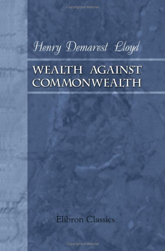 Wealth Against Commonwealth: Lloyd, Henry Demarest