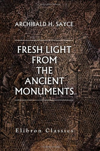 Fresh Light from the Ancient Monuments: A Sketch of the Most Striking Confirmations of the Bible, ...