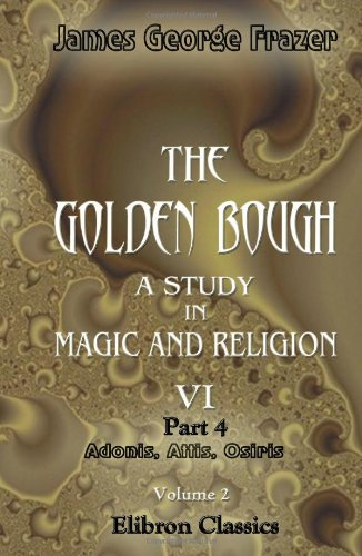 9781402131868: The Golden Bough. A Study in Magic and Religion: Part 4. Adonis, Attis, Osiris. Volume 2