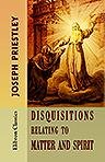 9781402133367: Disquisitions Relating to Matter and Spirit. To which is added, The History of the Philosophical Doctrine concerning the Origin of the Soul, and the Nature of Matter; with its Influence on Christianiny, especially with Respect to the Doctrine of the Pre-e