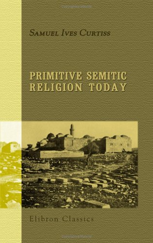9781402136559: Primitive Semitic Religion Today: A record of researches, discoveries and studies in Syria, Palestine and the Sinaitic peninsula
