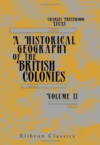 A Historical Geography of the British Colonies: Charles Prestwood Lucas