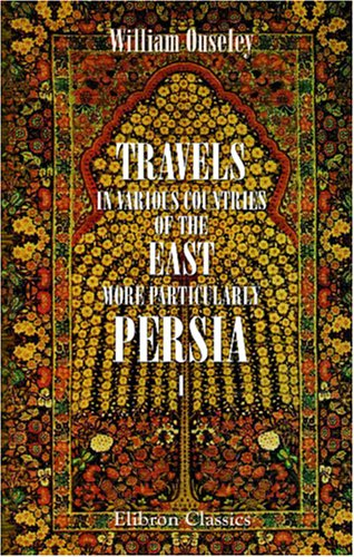 9781402146688: Travels in Various Countries of the East; More Particularly Persia: A work wherein the Author has described, as far as his own Observations extended, ... in 1810, 1811, and 1812; etc.. Volume 1