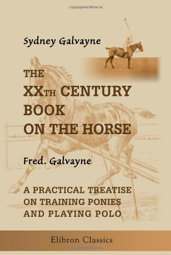 9781402147012: The XXth Century Book on the Horse: Also, a Practical Treatise on Training Ponies and Playing Polo, by Fred. Galvayne
