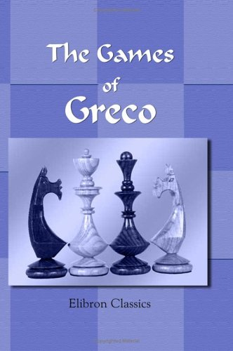 9781402147470: The Games of Greco: Translated and Edited by Professor Hoffmann; with a Bibliography of Greco by J.A. Leon