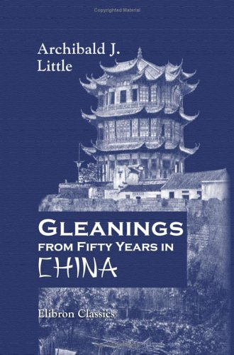 9781402147890: Gleanings from Fifty Years in China: Revised by Mrs. Archibald Little