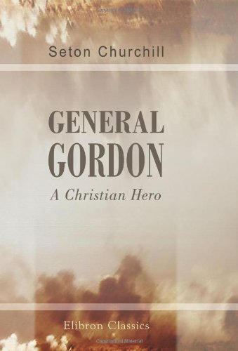 9781402147982: General Gordon: A Christian Hero
