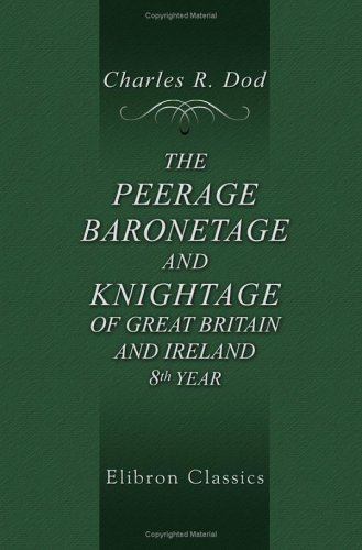 9781402148941: The Peerage, Baronetage, and Knightage, of Great Britain and Ireland, Including All the Titled Classes: Eighth Year