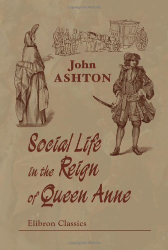 9781402149306: Social Life in the Reign of Queen Anne: Taken from original sources