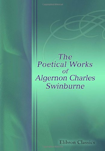 9781402149603: The Poetical Works of Algernon Charles Swinburne