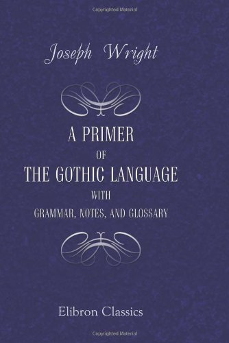 A Primer of the Gothic Language with: Wright, Joseph