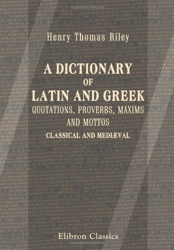 9781402149801: A Dictionary of Latin and Greek Quotations, Proverbs, Maxims and Mottos, Classical and Mediæval: Including Law Terms and Phrases
