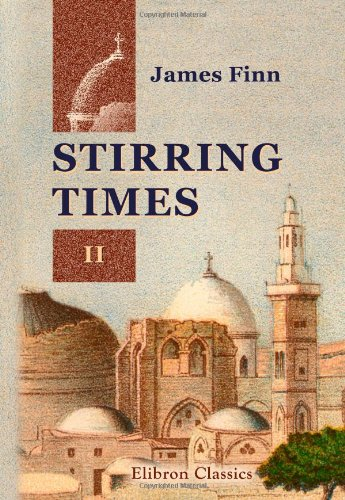 9781402150890: Stirring Times, or, Records from Jerusalem Consular Chronicles of 1853 to 1856: Edited and Compiled by His Widow. With a Preface by the Viscountess Strangford. Volume 2