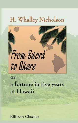 9781402151095: From Sword to Share: Or, a fortune in five years at Hawaii