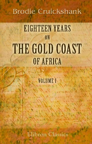 9781402151484: Eighteen Years on the Gold Coast of Africa: Including an Account of the Native Tribes, and Their Intercourse with Europeans. Volume 1