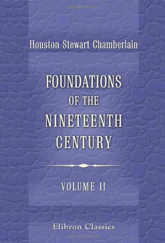 Foundations of the Nineteenth Century: With an introduction by Lord Redesdale. Volume 2: ...