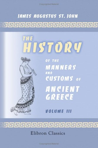 9781402154416: The History of the Manners and Customs of Ancient Greece: Volume 3