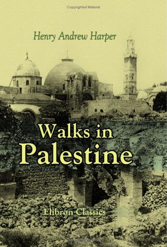 Walks in Palestine: Illustrated by Fifteen Photogravures: Harper, Henry Andrew