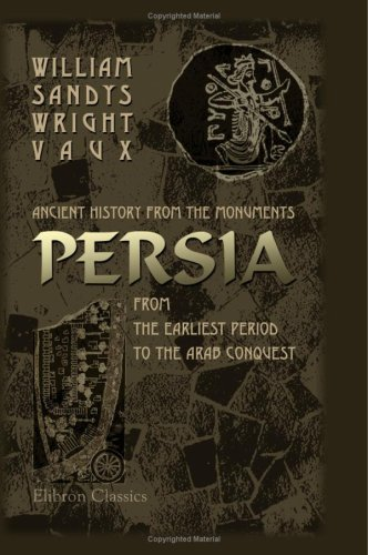 9781402155598: Ancient History from the Monuments: Persia from the Earliest Period to the Arab Conquest