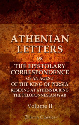 9781402155888: Athenian Letters: or the Epistolary Correspondence of an Agent of the King of Persia, Residing at Athens during the Peloponnesian War: Volume 2
